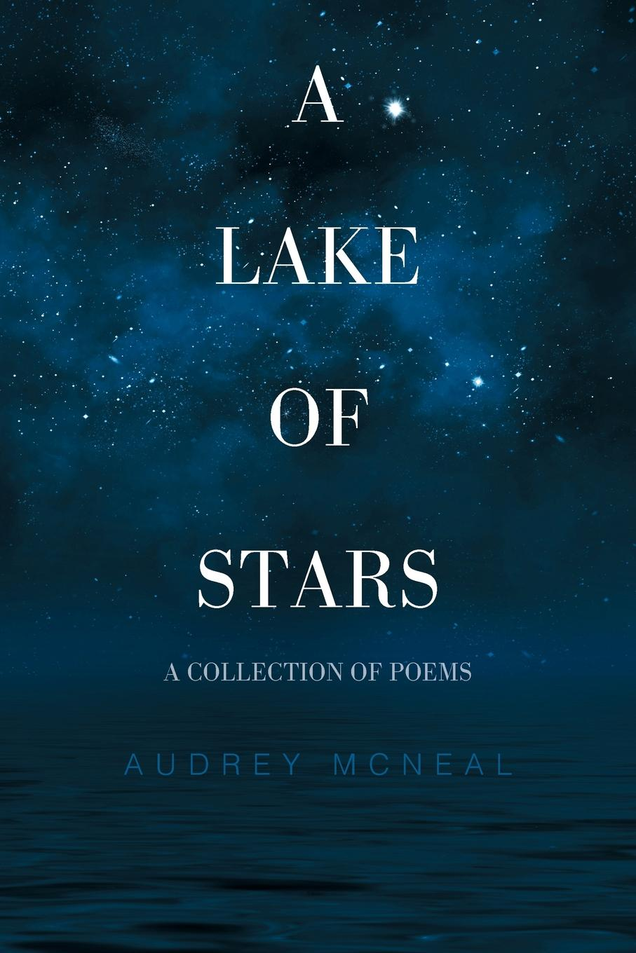 Audrey McNeal A Lake of Stars. A Collection of Poems virginia hamilton adair ants on the melon a collection of poems