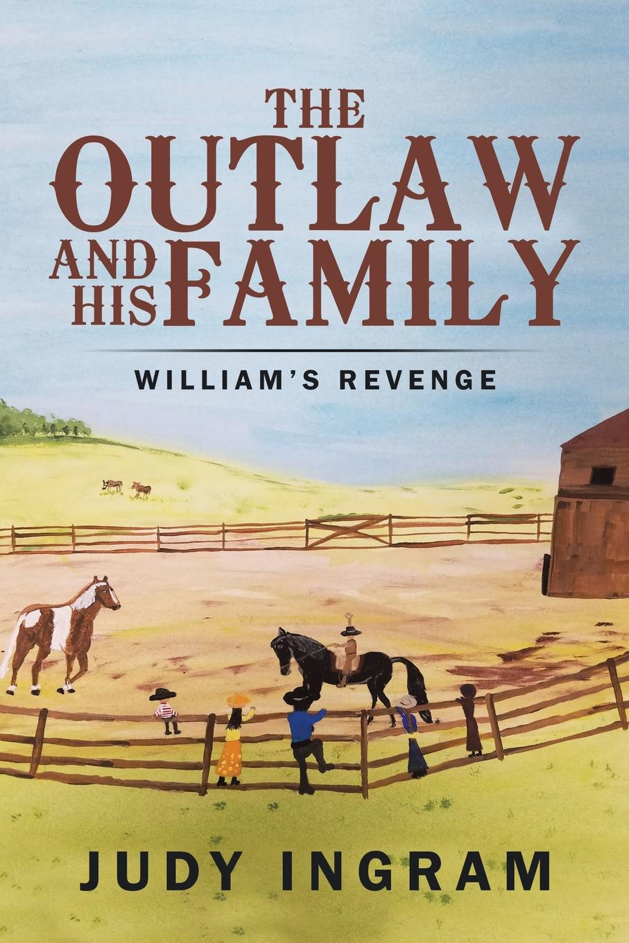 Judy Ingram The Outlaw and His Family. William.s Revenge the hinterland cabins love shacks and other hide outs