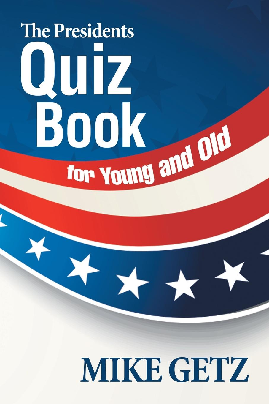 MIKE GETZ The Presidents Quiz Book for Young and Old surprise primary 2 test book