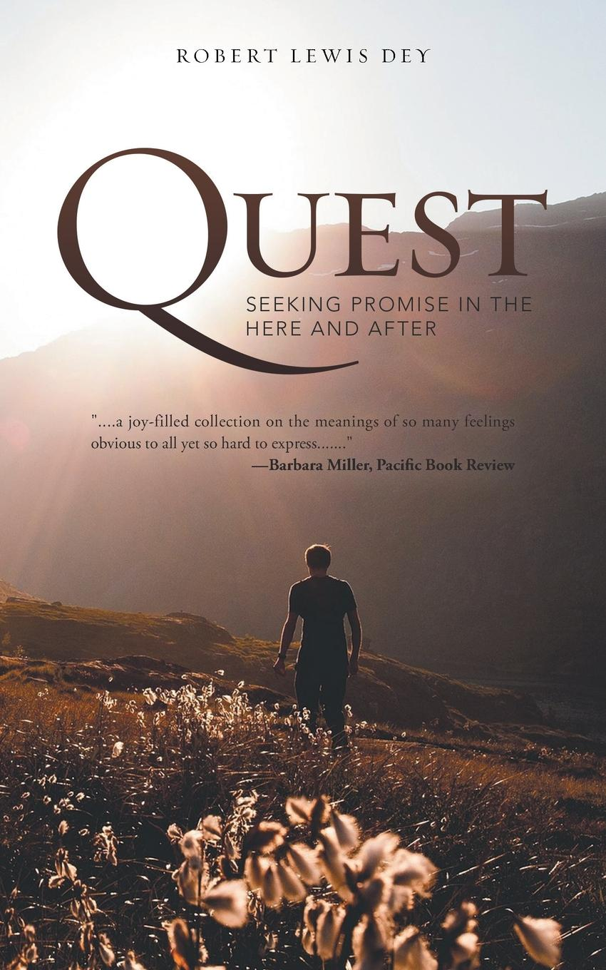 Robert Lewis Dey Quest. Seeking Promise in the Here and After learning to live the love we promise
