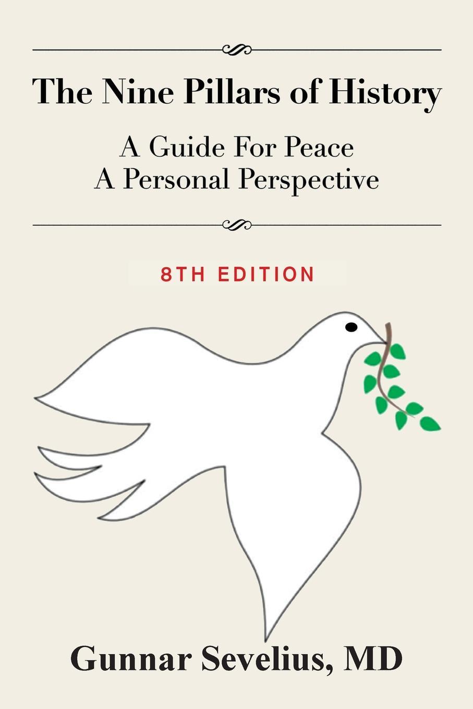 цена MD Gunnar Sevelius The Nine Pillars of History. A Guide For Peace, A Personal Perspective онлайн в 2017 году