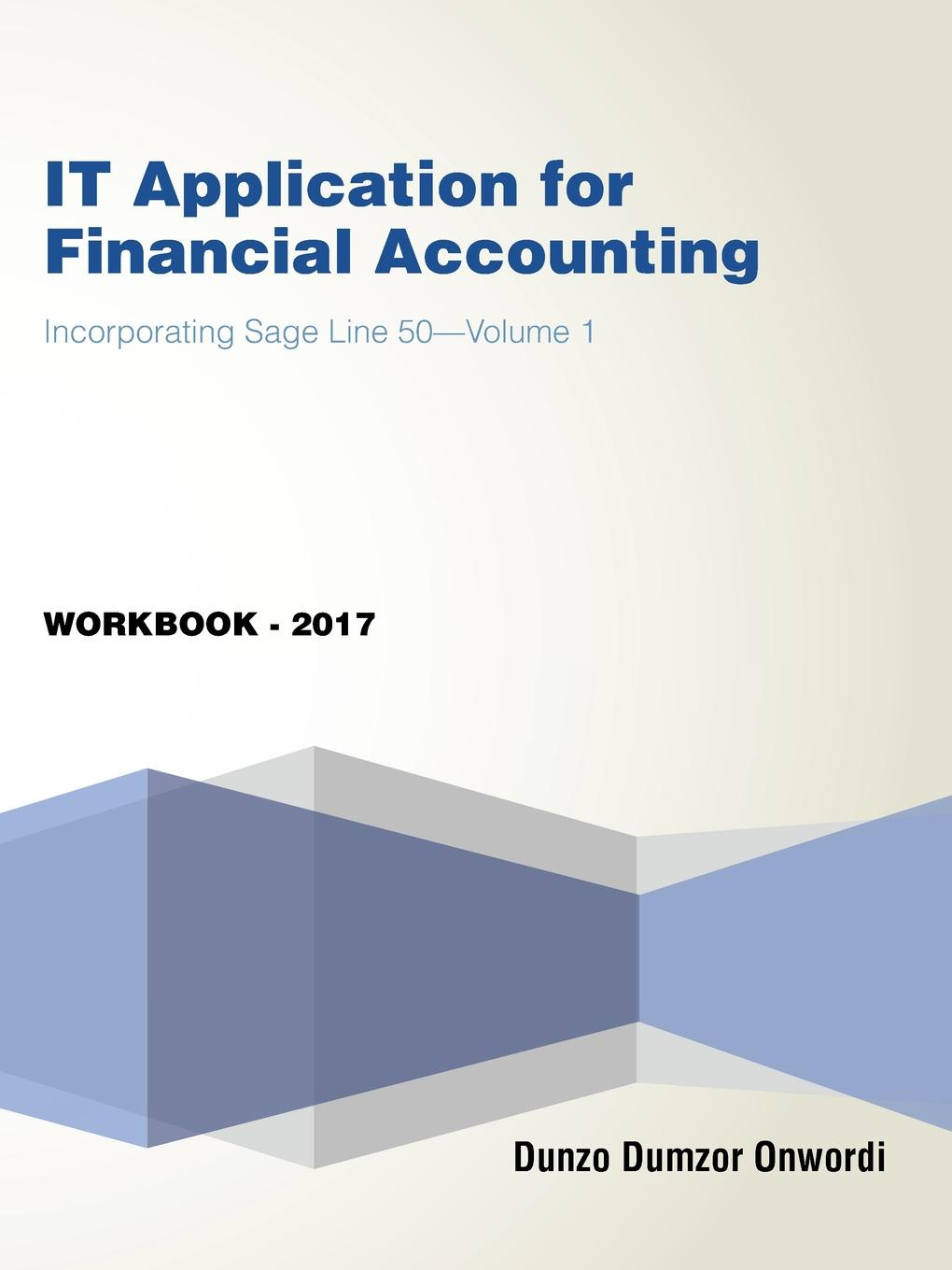 Dunzo Dumzor Onwordi IT Application for Financial Accounting. Incorporating Sage Line 50-Volume 1 effectiveness of information technology on the operations of saccos