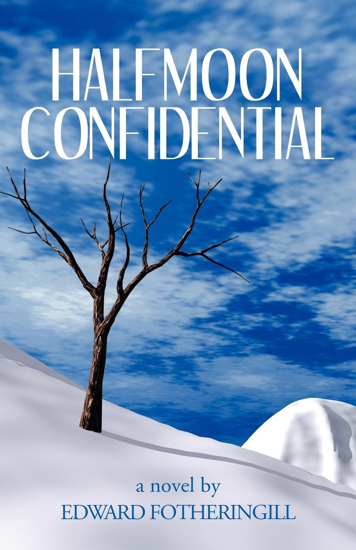 Edward Fotheringill Halfmoon Confidential edward fotheringill halfmoon confidential