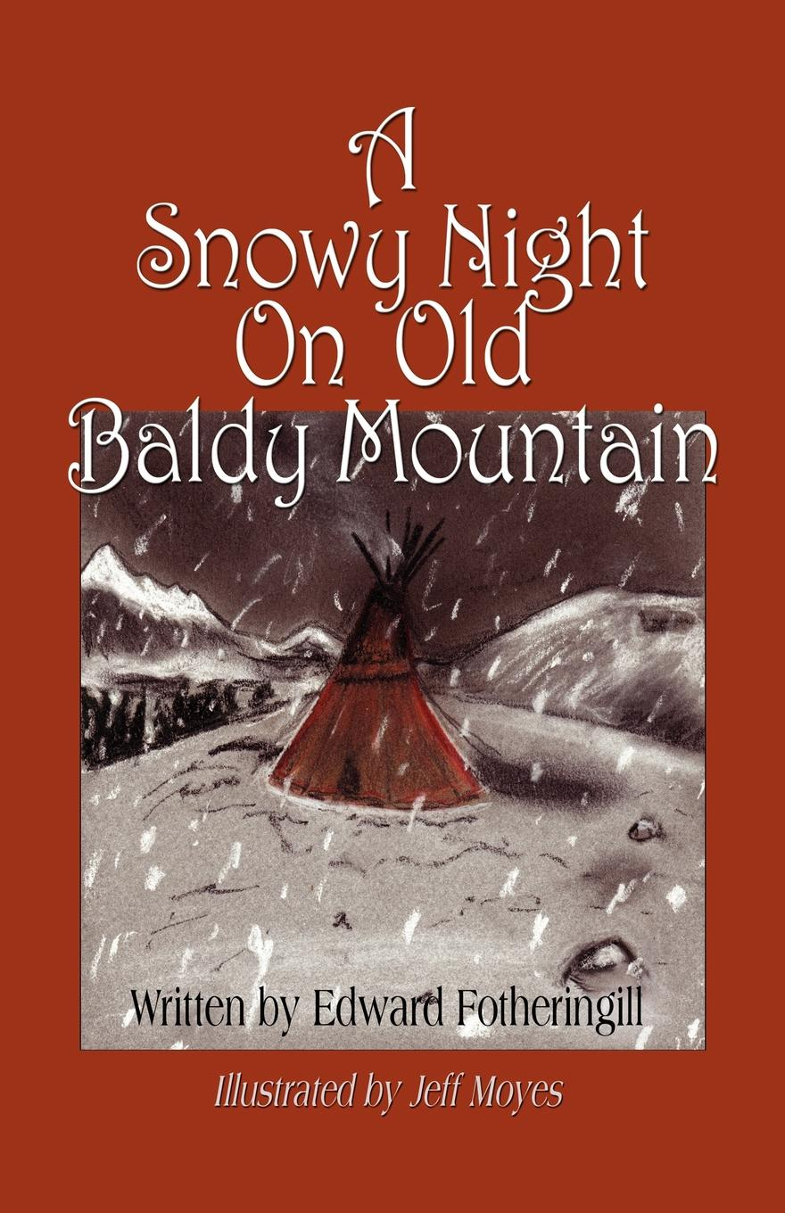 Edward Fotheringill A Snowy Night on Old Baldy Mountain edward s farrow mountain scouting a handbook for officers and soldiers on the frontiers