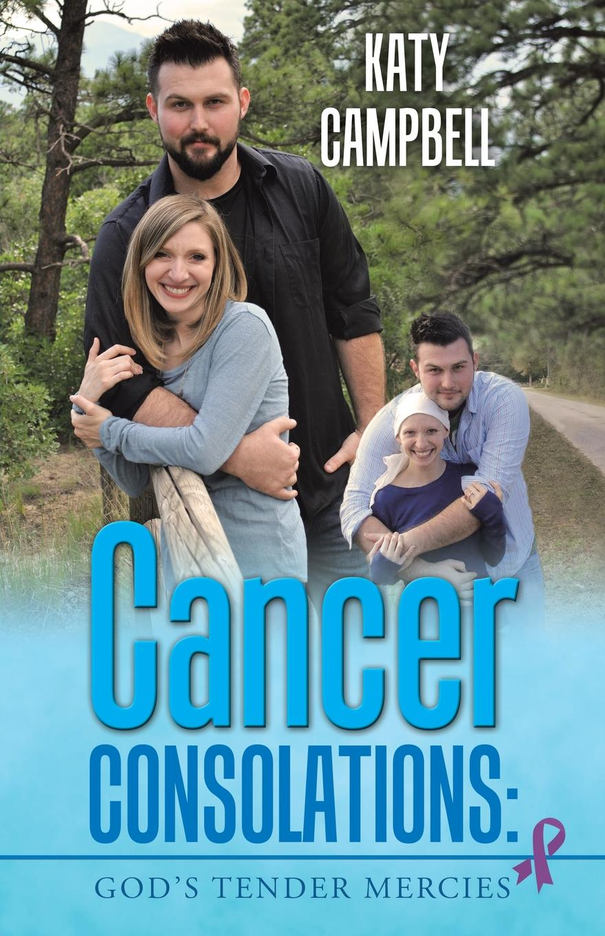 Katy Campbell Cancer Consolations. God.s Tender Mercies in the midst of life