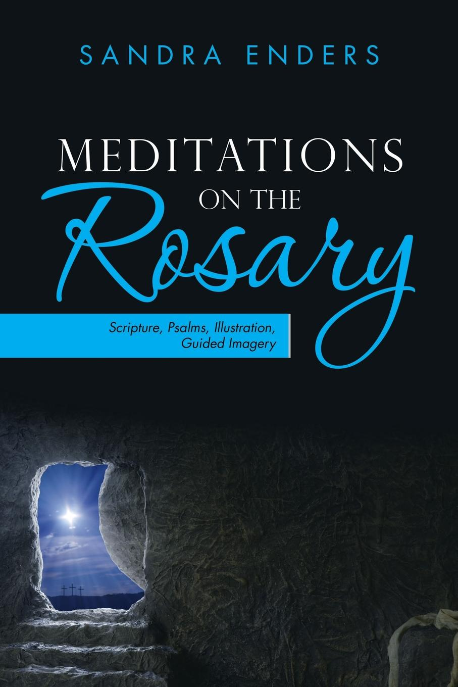 Sandra Enders Meditations on the Rosary. Scripture, Psalms, Illustration, Guided Imagery miller andrew meditations on the twenty third and eighty fourth psalms