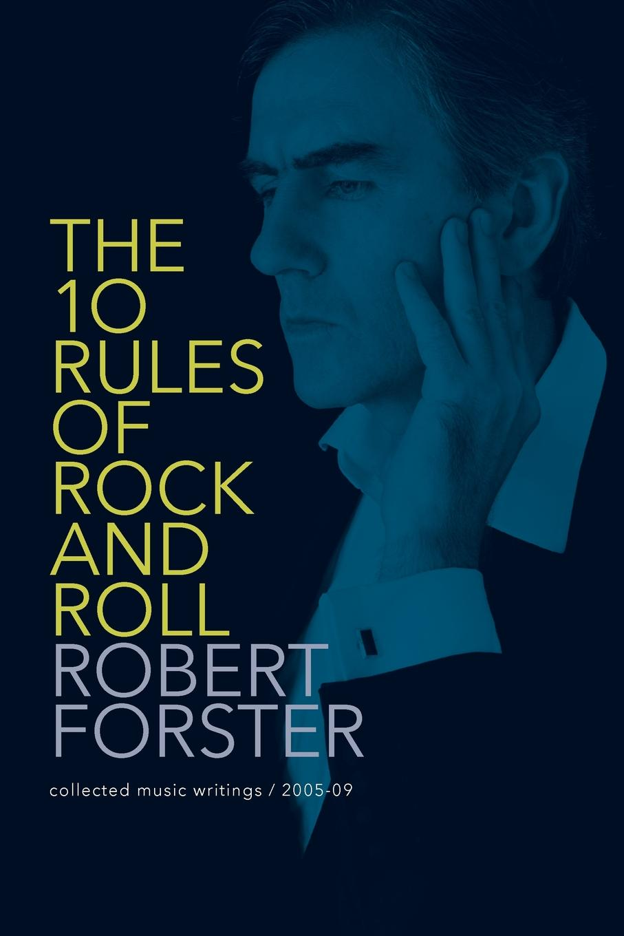 Robert Forster The 10 Rules of Rock and Roll. Collected Music Writings / 2005-09 robert brands f robert s rules of innovation a 10 step program for corporate survival
