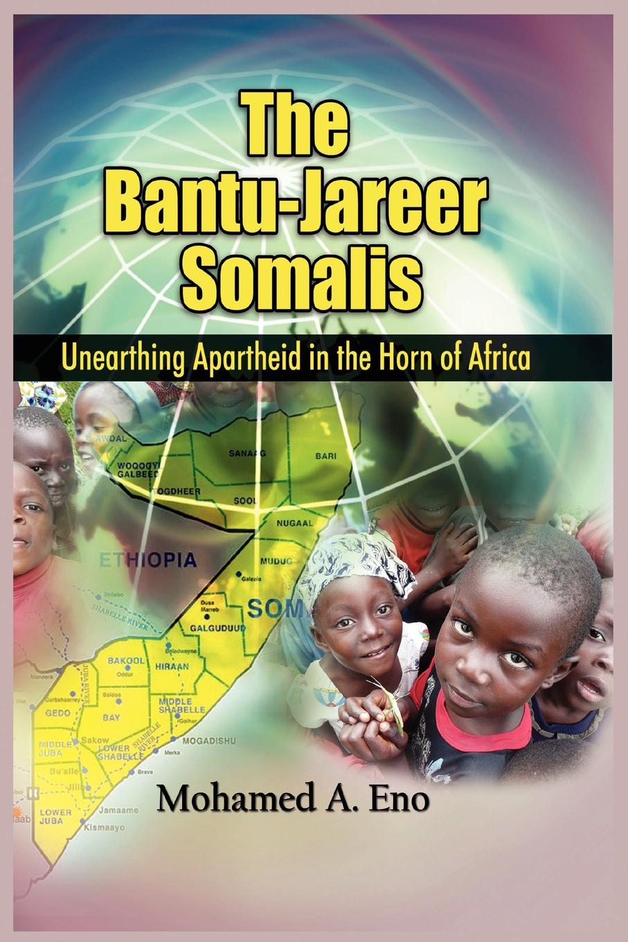 Mohamed A. Eno The Bantu - Jareer Somali. Unearthing Apartheid in the Horn of Africa цена