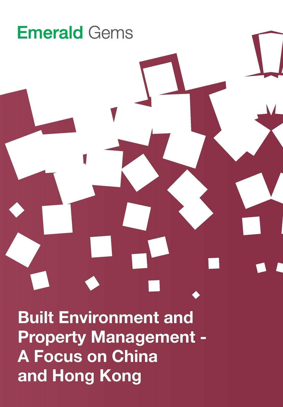 Emerald Group Publishing Limited Built Environment and Property Management. A Focus on China and Hong Kong susanne charlesworth m water resources in the built environment management issues and solutions