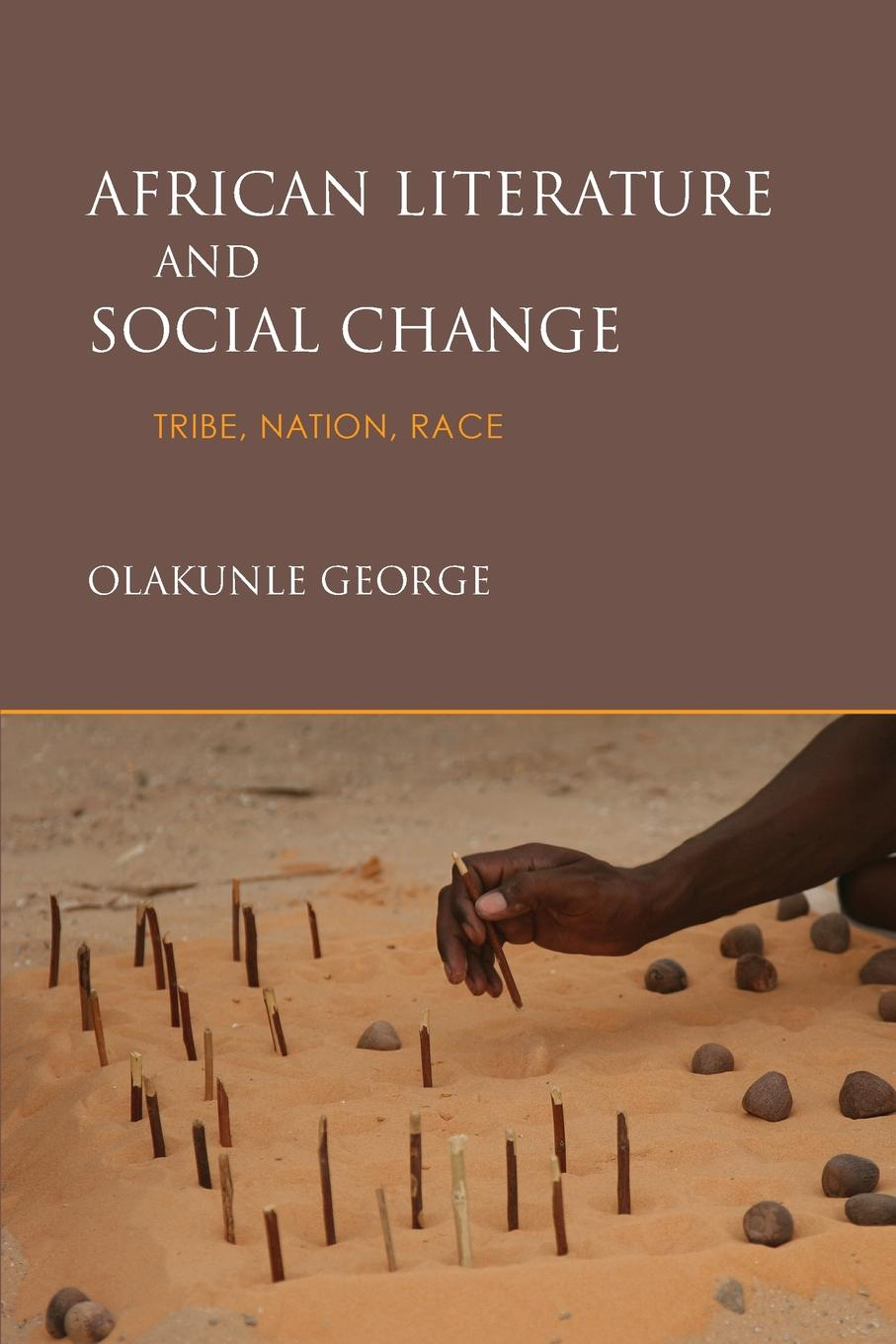 Olakunle George African Literature and Social Change. Tribe, Nation, Race race nation class