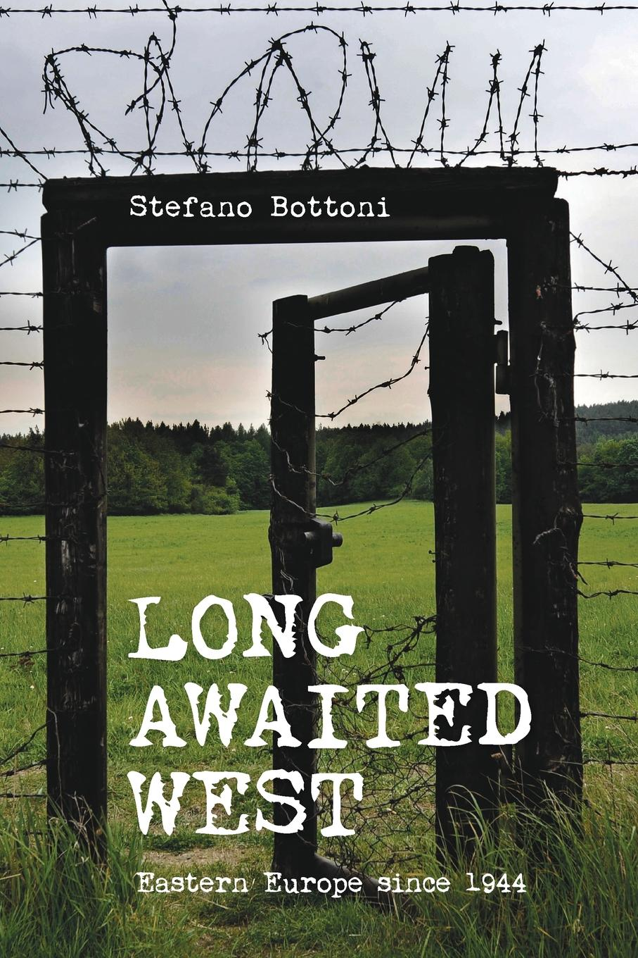 Stefano Bottoni, Sean Lambert Long Awaited West. Eastern Europe Since 1944 цена и фото