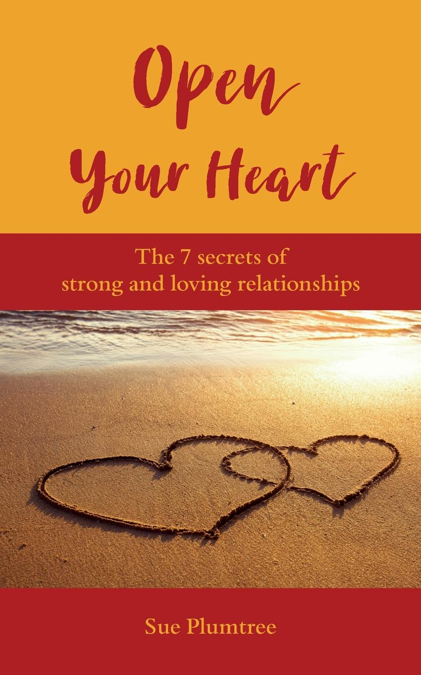 Sue Plumtree Open Your Heart. The 7 Secrets Of Strong And Loving Relationships jordan d lewis trusted partners how companies build mutual trust and win together