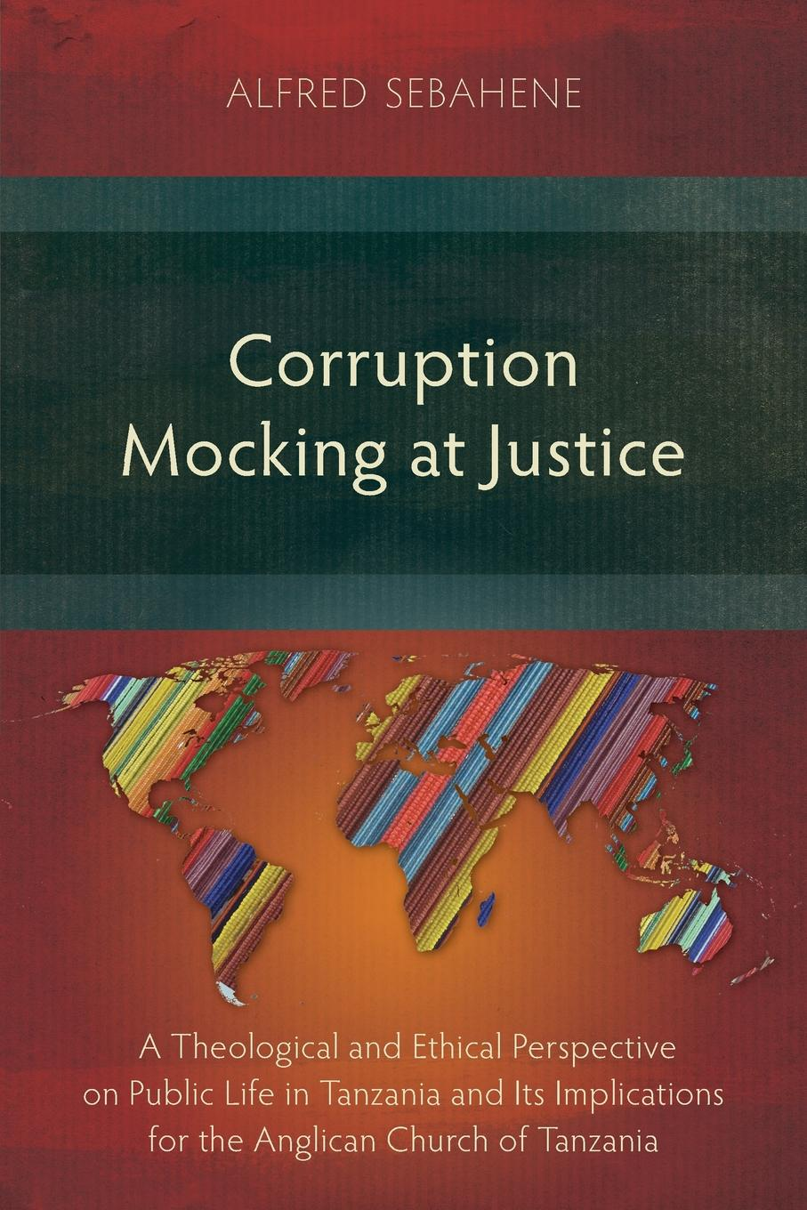 Alfred Sebahene Corruption Mocking at Justice. A Theological and Ethical Perspective on Public Life in Tanzania and Its Implications for the Anglican Church of Tanzania недорго, оригинальная цена