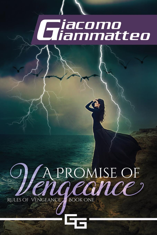 Giacomo Giammatteo A Promise of Vengeance. Rules of Vengeance, Book I a karol sword of vengeance