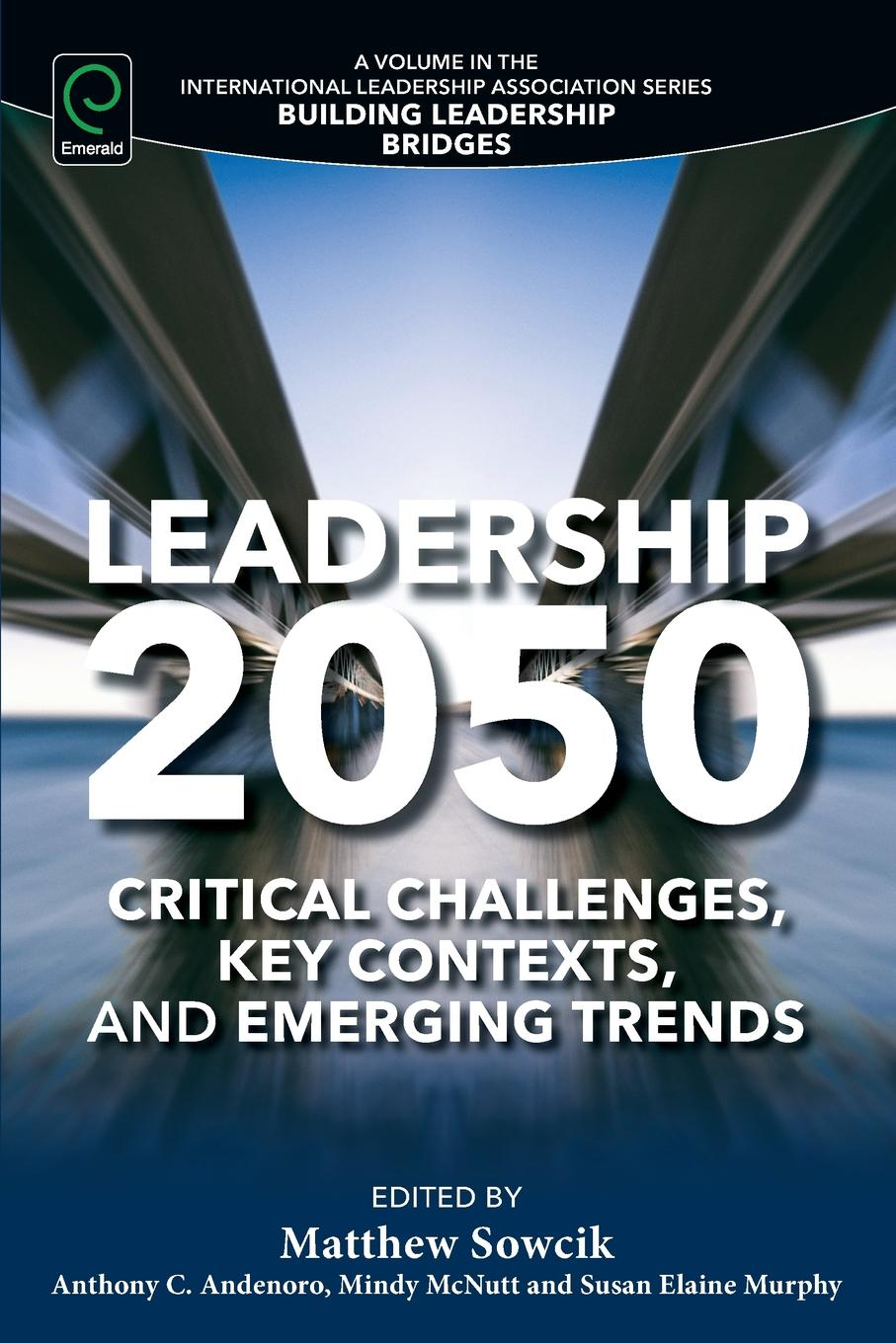 Leadership 2050. Critical Challenges, Key Contexts, and Emerging Trends