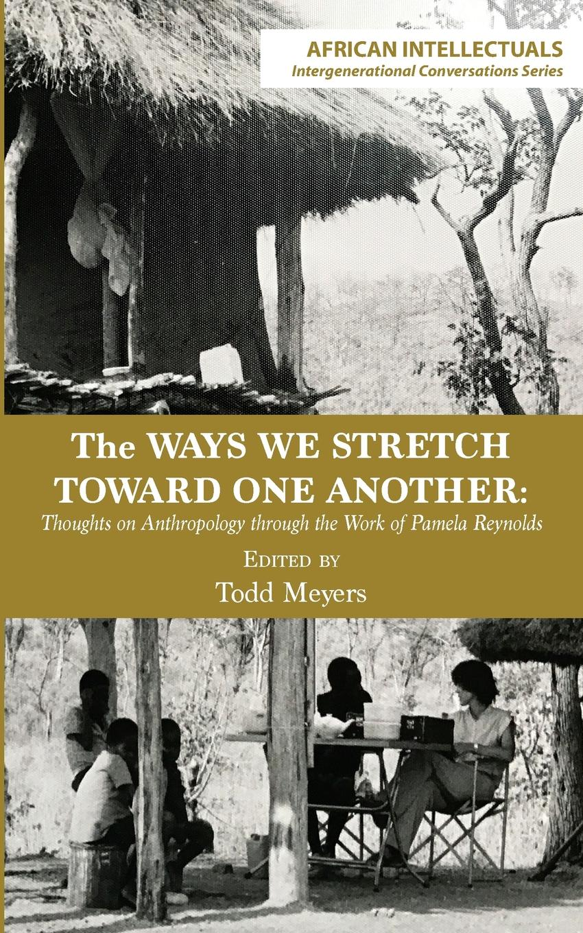 Todd Meyers The Ways We Stretch Toward One Another. Thoughts on Anthropology through the Work of Pamela Reynolds mack reynolds episode on the riviera