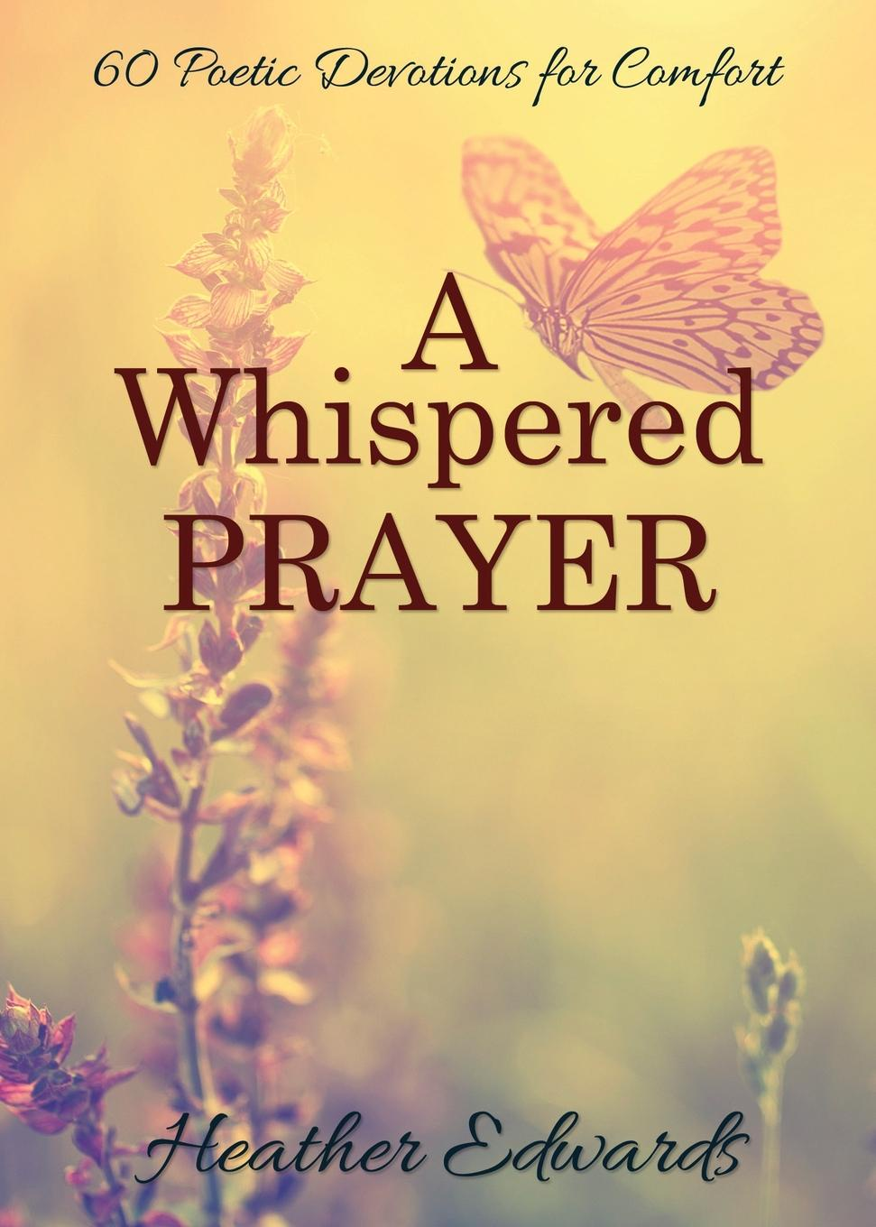 Heather Edwards A Whispered Prayer. 60 Poetic Devotions for Comfort joyce meyer the word the name the blood