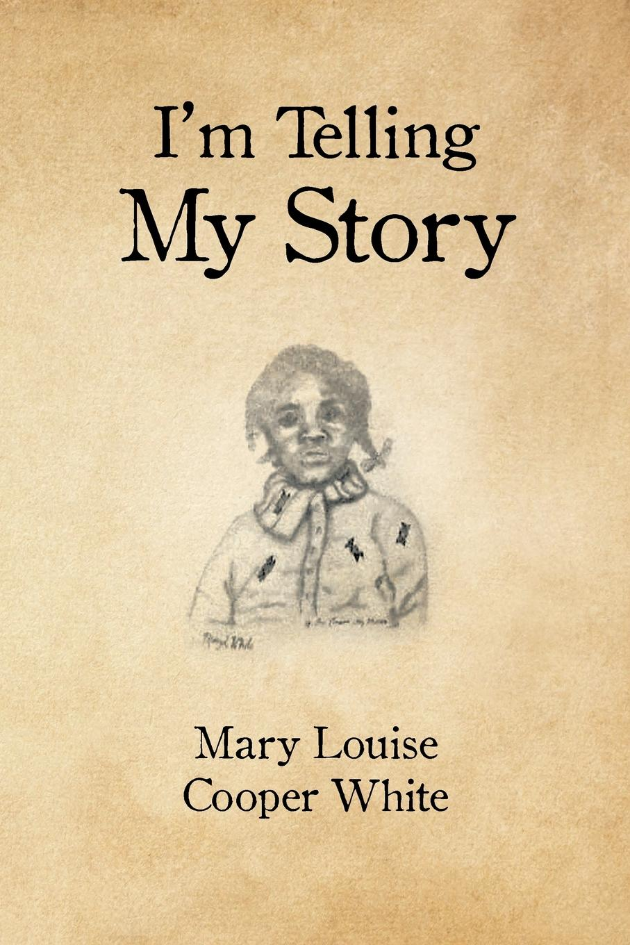 Mary Louise Cooper White I.m Telling My Story history of my life