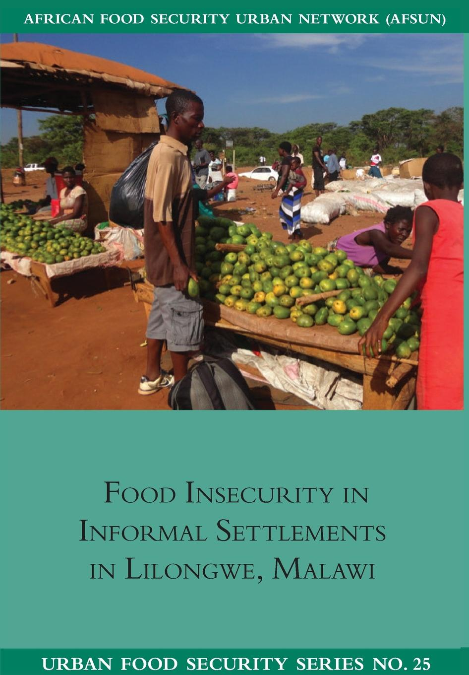 Emmanuel Chilanga, Liam Riley, Juliana Ngwira Food Insecurity in Informal Settlements in Lilongwe Malawi women s indigenous knowledge in household food security
