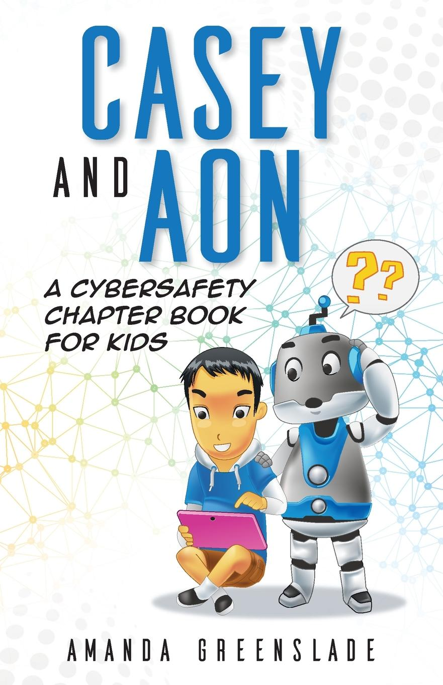 Amanda Greenslade Casey and Aon - A Cybersafety Chapter Book For Kids sean o casey juno and the paycock