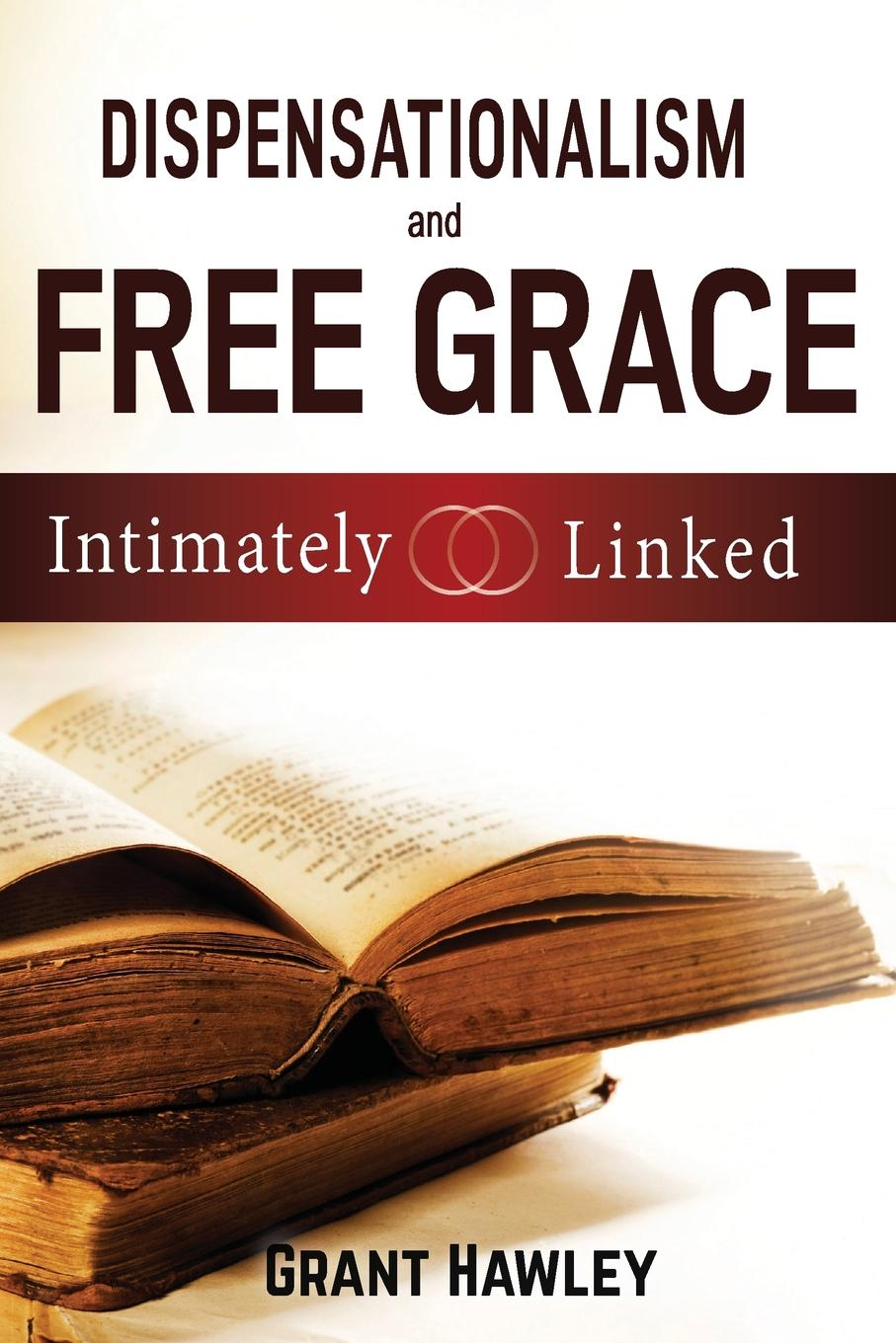 Grant Hawley Dispensationalism and Free Grace. Intimately Linked grace free costly or cheap