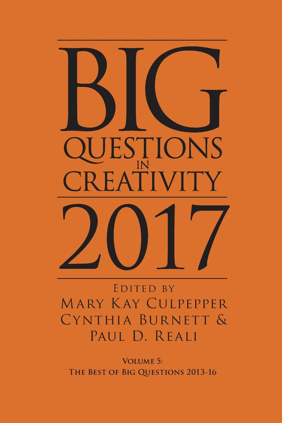 Big Questions in Creativity 2017. The Best of Big Questions 2013-16 creativity in life is directed by the heart