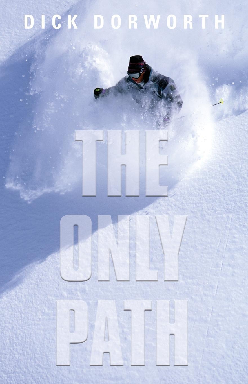 Dick Dorworth THE ONLY PATH. A Memoir gsou snow brand winter ski suit men ski jacket pants waterproof snowboard sets outdoor skiing snowboarding snow suit sport coat