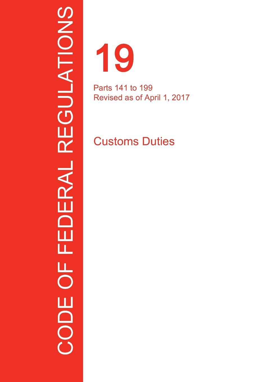 CFR 19, Parts 141 to 199, Customs Duties, April 01, 2017 (Volume 2 of 3) цены