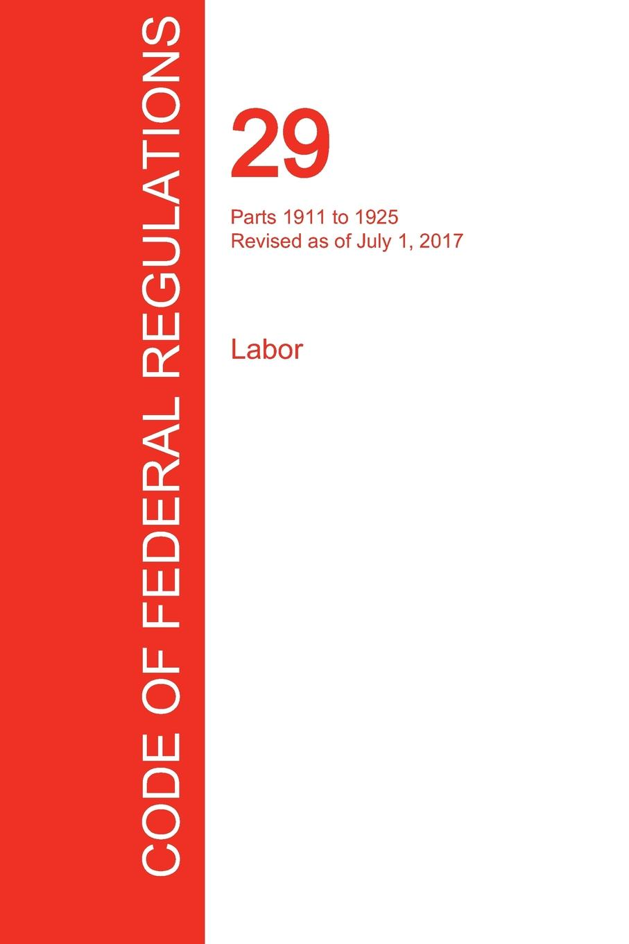 CFR 29, Parts 1911 to 1925, Labor, July 01, 2017 (Volume 7 of 9) цены