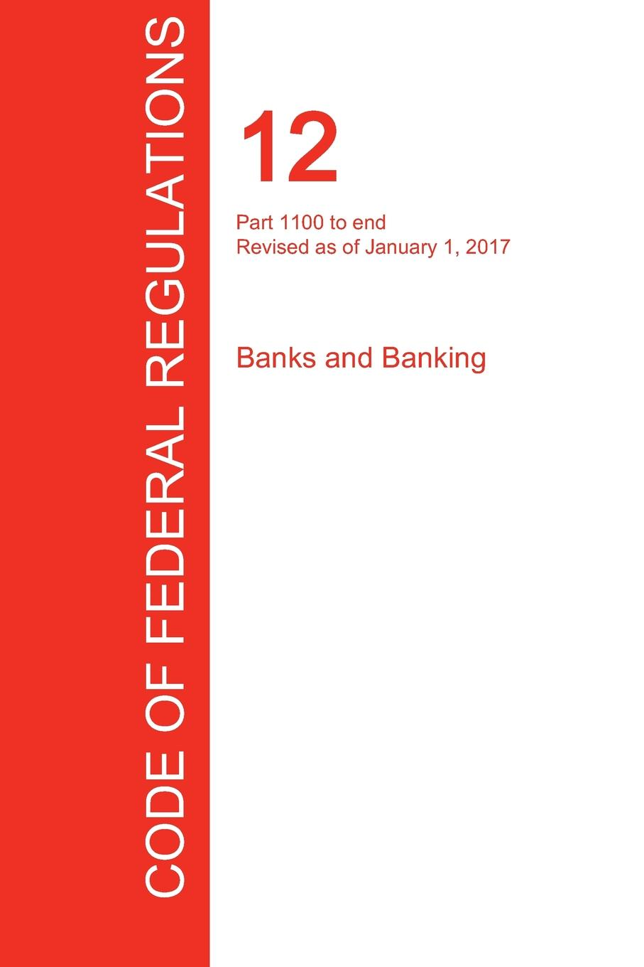 CFR 12, Part 1100 to end, Banks and Banking, January 01, 2017 (Volume 10 of 10) leanne banks underfoot