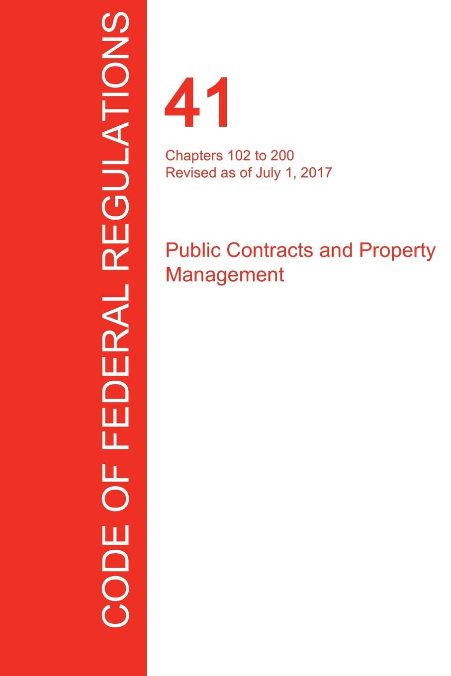 цена на CFR 41, Chapters 102 to 200, Public Contracts and Property Management, July 01, 2017 (Volume 3 of 4)