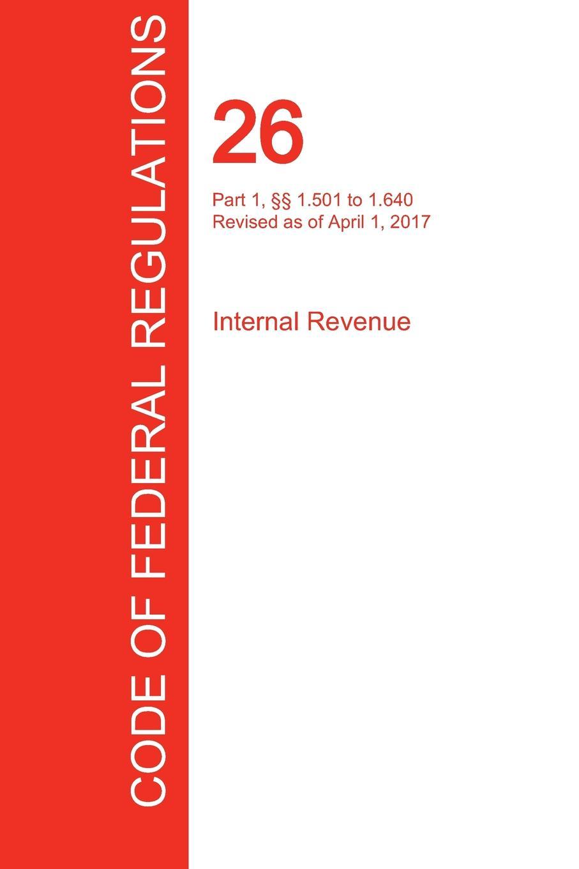 CFR 26, Part 1, .. 1.501 to 1.640, Internal Revenue, April 01, 2017 (Volume 9 of 22) gon volume 1