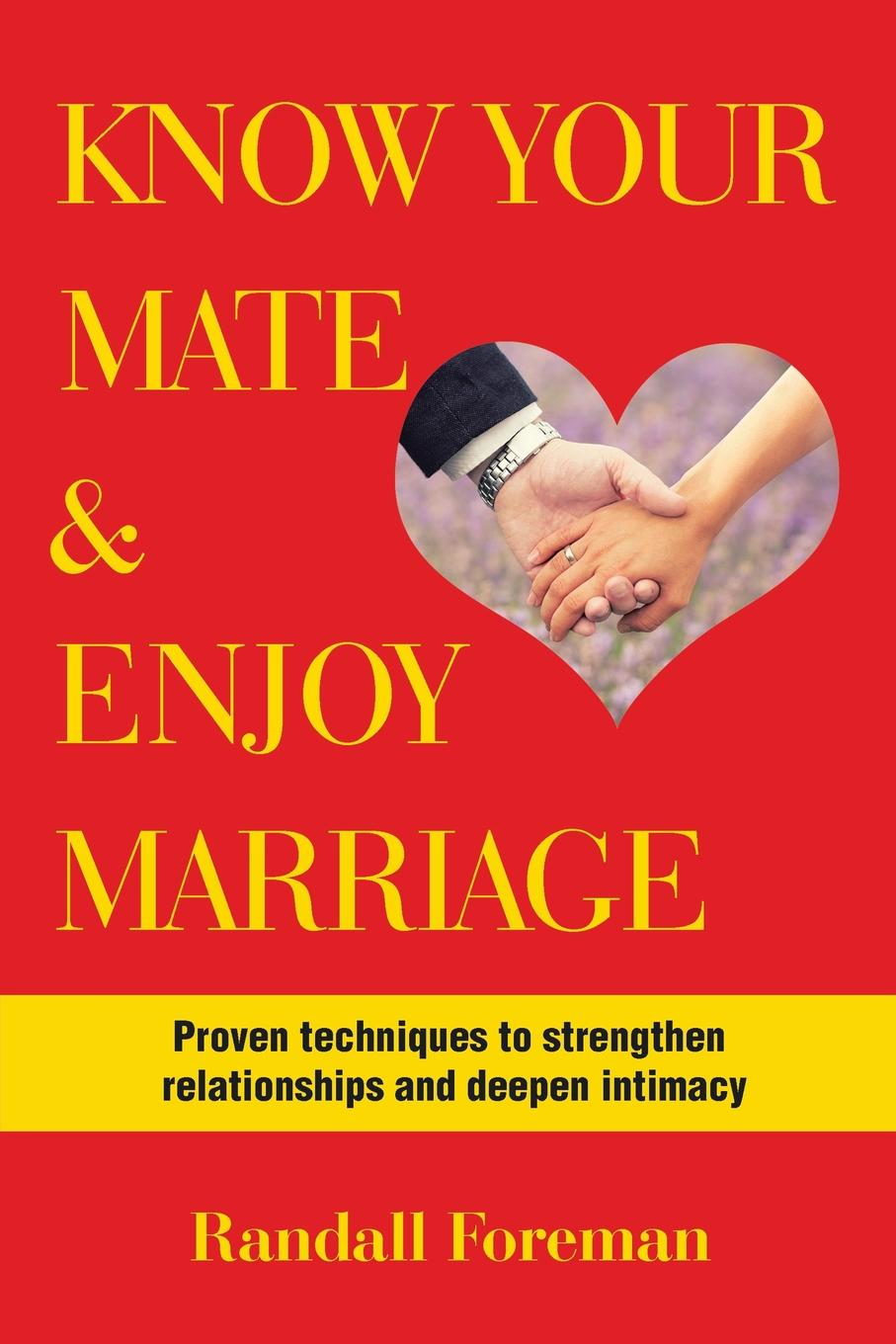 Randall Foreman Know Your Mate . Enjoy Marriage. Proven techniques to strengthen relationships and deepen intimacy daniel trathen a lasting promise the christian guide to fighting for your marriage