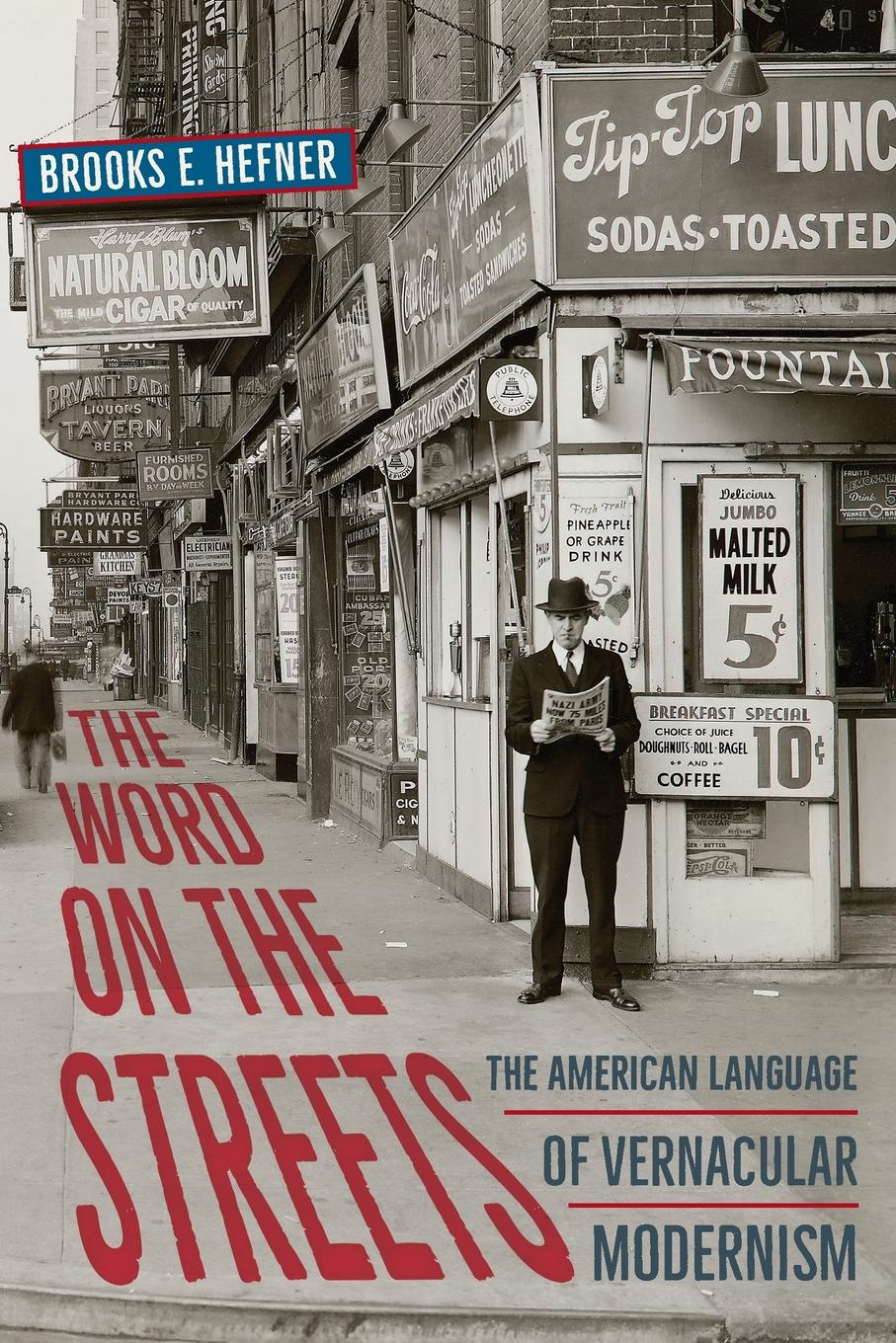 Brooks E Hefner The Word on the Streets. The American Language of Vernacular Modernism form modernism