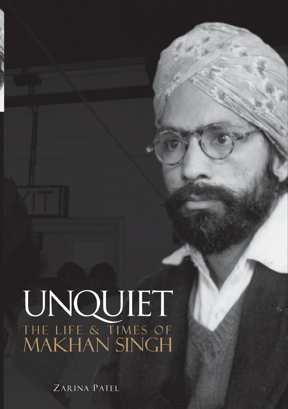 Zarina Patel Unquiet. The Life and Times of Makhan Singh arijit singh wembley