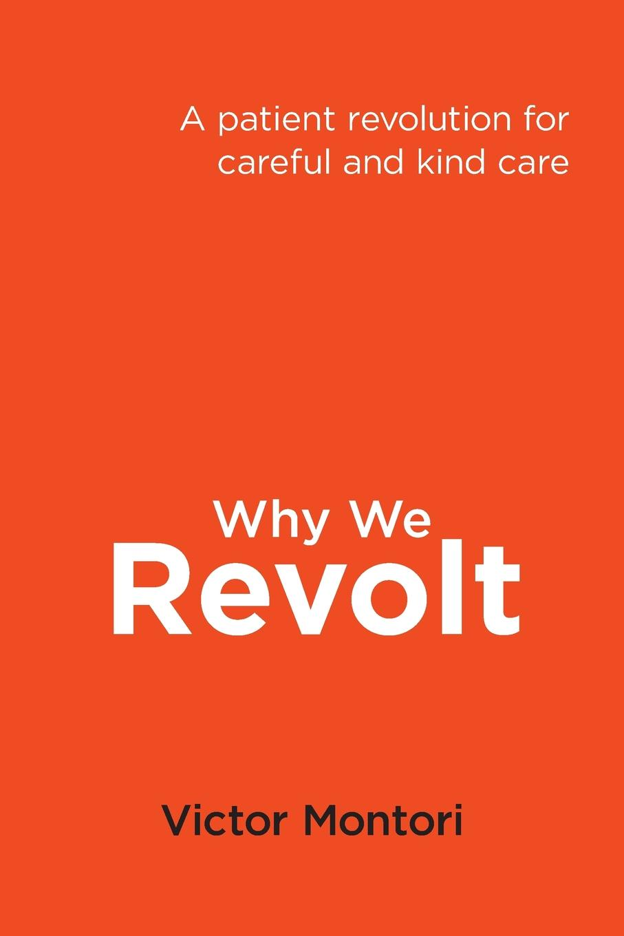 Victor Montori Why We Revolt. A patient revolution for careful and kind care настенный светильник crystal lux clt 222w wh