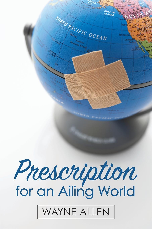 Wayne Allen Prescription for an Ailing World a wunderer 24 etuden in allen tonarten