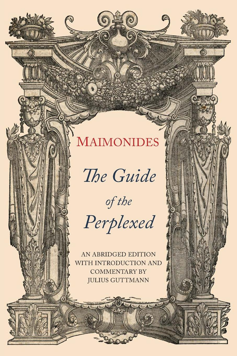 Moses Maimonides, Chaim Rabin The Guide of the Perplexed. Abridged Edition kenneth seeskin maimonides on the origin of the world
