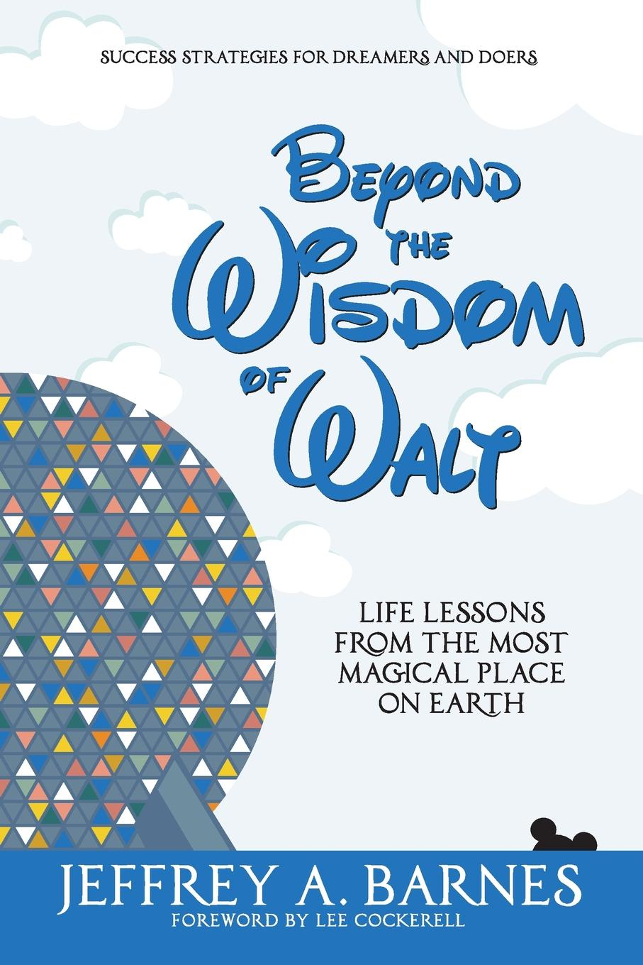 Jeffrey Allen Barnes Beyond the Wisdom of Walt. Life Lessons from Most Magical Place on Earth