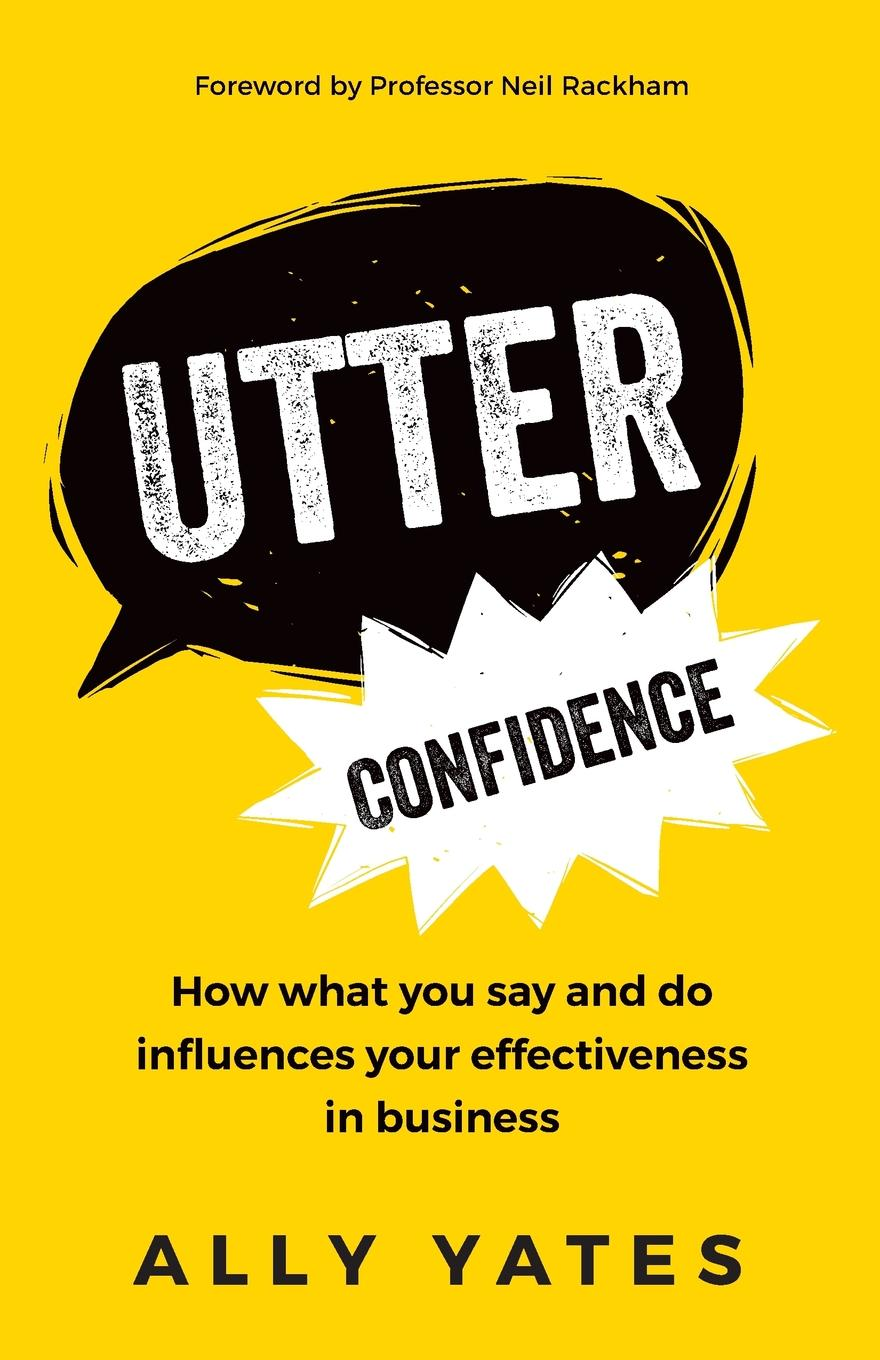 Ally Yates Utter Confidence. How what you say and do influences your effectiveness in business theresia schnell the emergence of the gatt what do realists and neoliberal institutionalists say