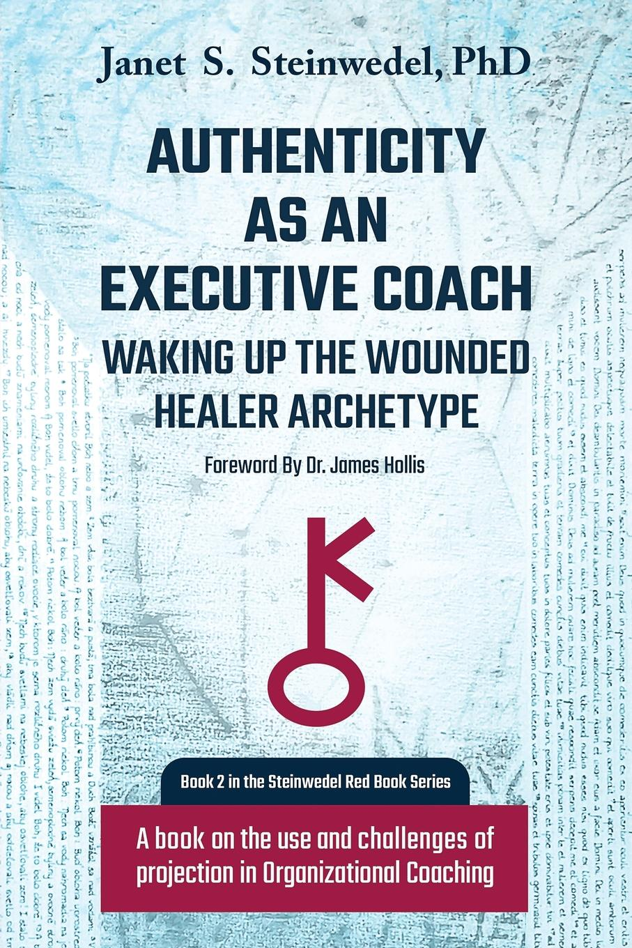 Janet S Steinwedel Authenticity as an Executive Coach. Waking up the Wounded Healer Archetype: A book on the use and challenges of projection in Organizational Coaching unleashing your inner leader an executive coach tells all