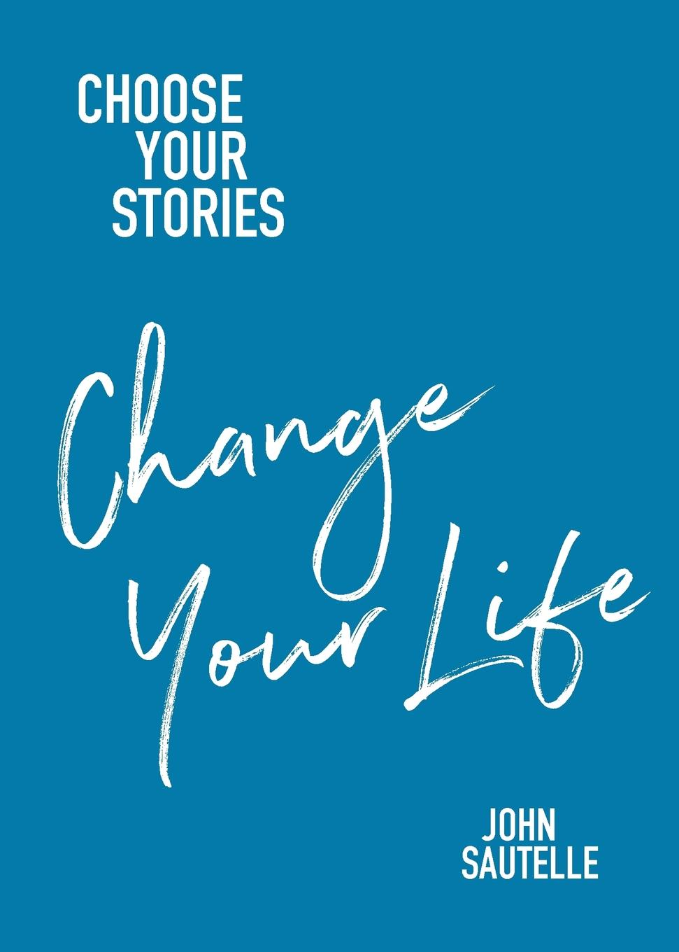 John Sautelle Choose Your Stories, Change Your Life making stories law literature life