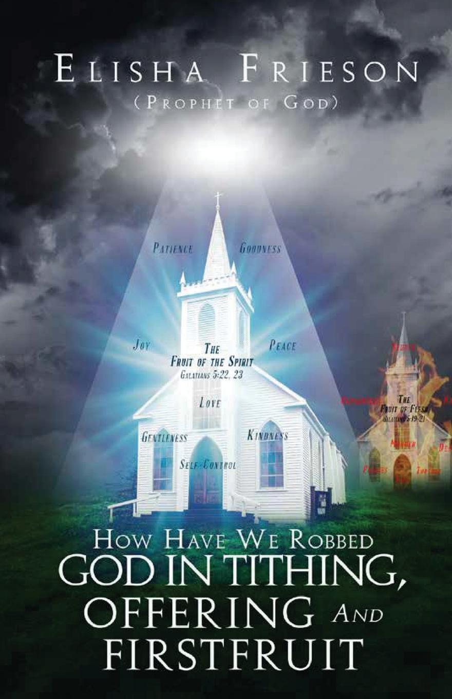 Elisha Frieson How Have We Robbed God in Tithing, Offering and Firstfruit