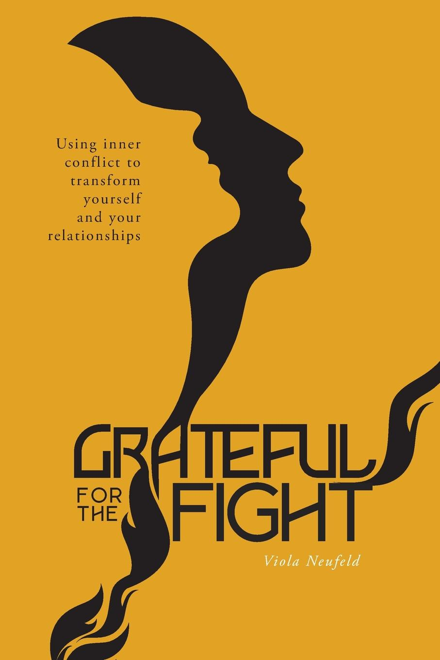 Viola Neufeld Grateful for the Fight. Using inner conflict to transform yourself and your relationships d e berlyne conflict arousal and curiosity