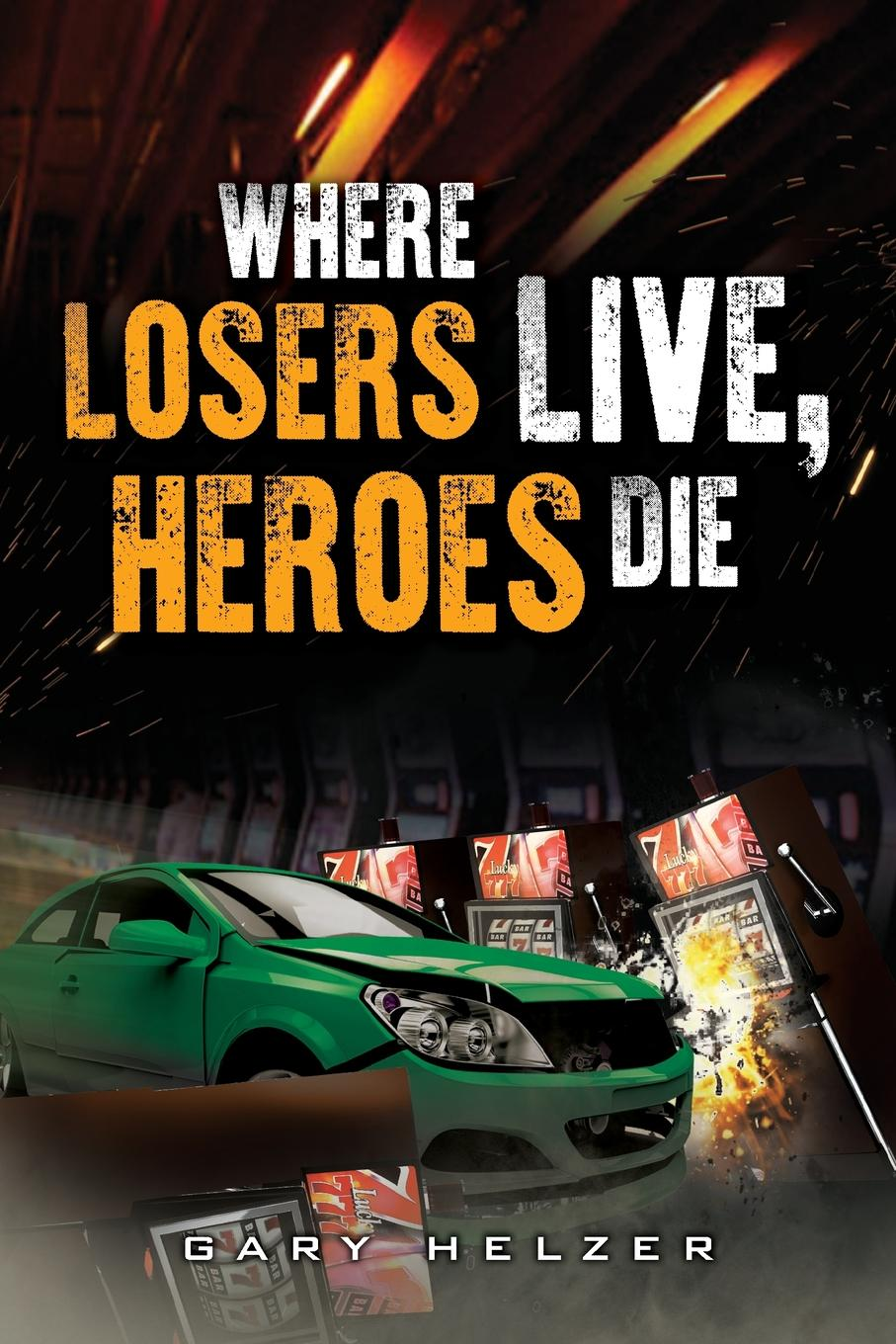 Gary Helzer Where Losers Live, Heroes Die bad luck and trouble