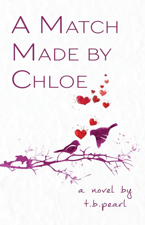 t.b. pearl A Match Made By Chloe. A Novel