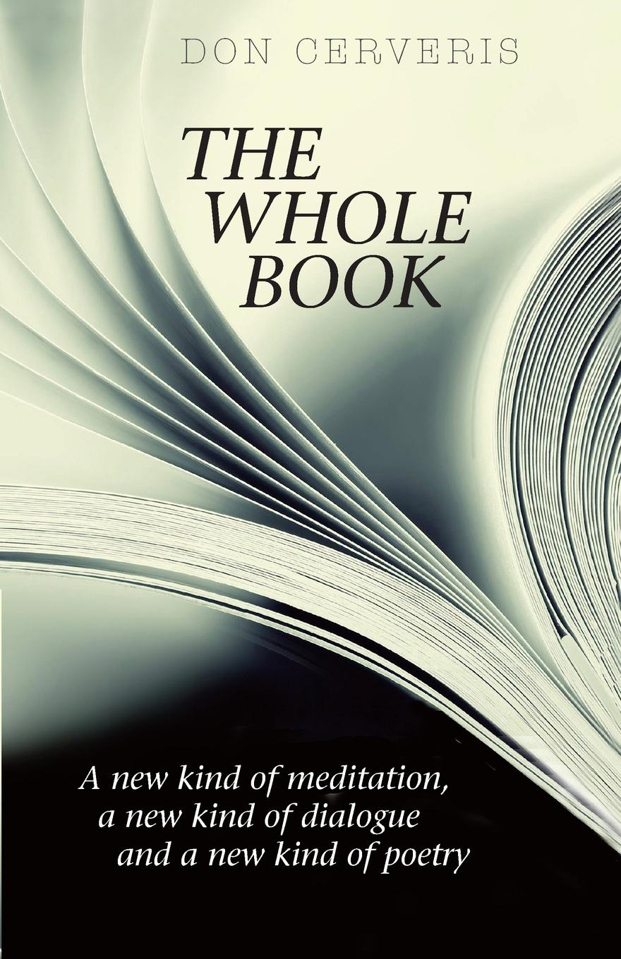 Don Cerveris The Whole Book. Including a new kind of meditation, a new kind of dialogue, and a new kind of poetry ljilja gutic what must be must be