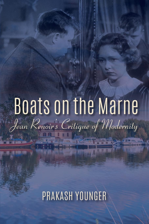 лучшая цена Prakash Younger Boats on the Marne. Jean Renoir.s Critique of Modernity