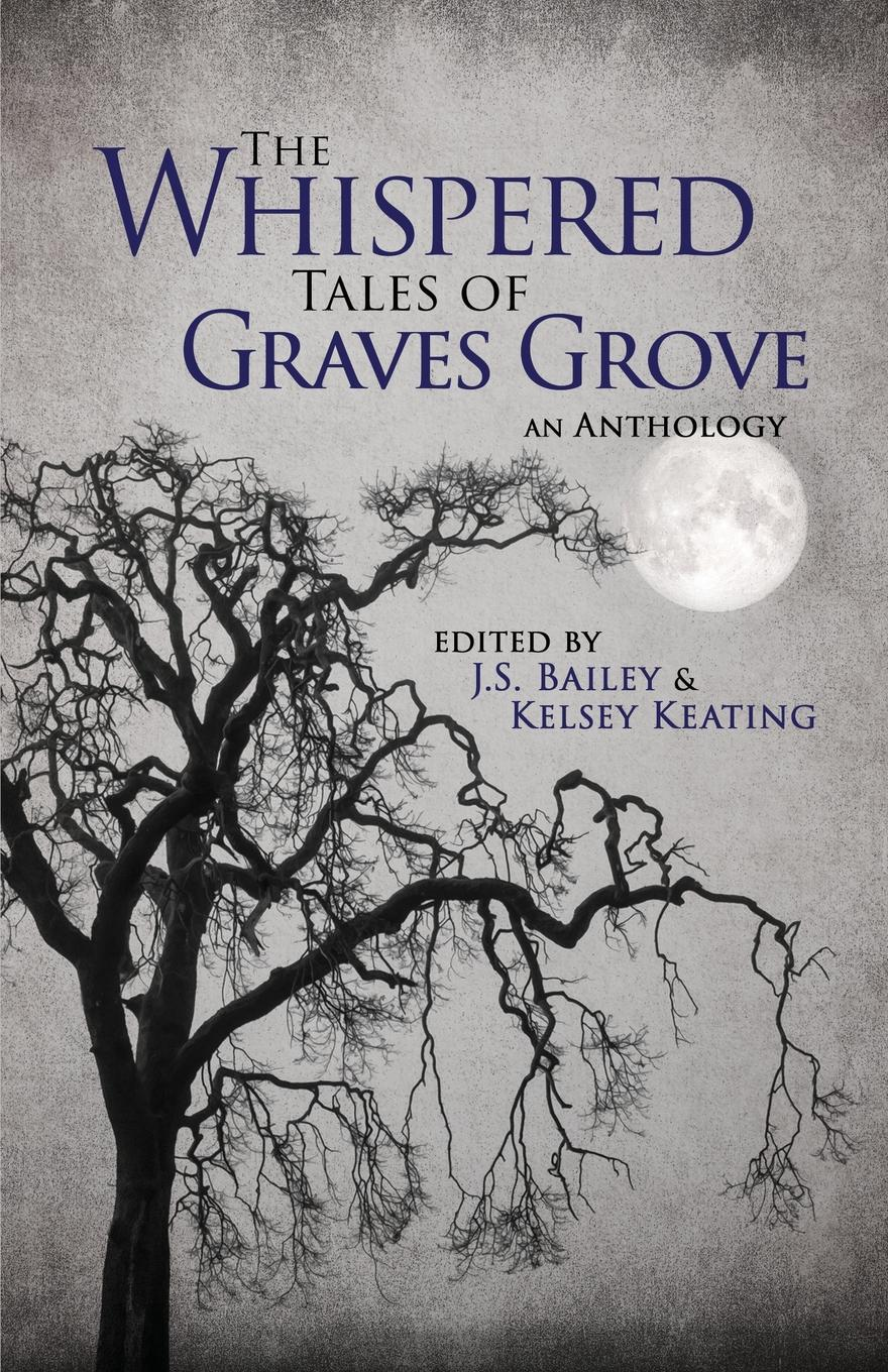 J.S. Bailey, Kelsey Keating, Matthew Howe The Whispered Tales of Graves Grove tales of the peculiar
