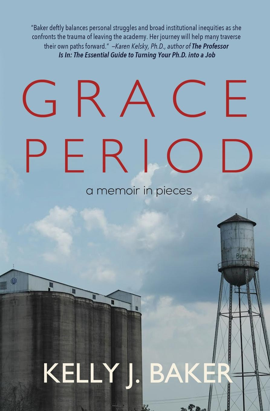 Kelly J. Baker Grace Period. A Memoir in Pieces